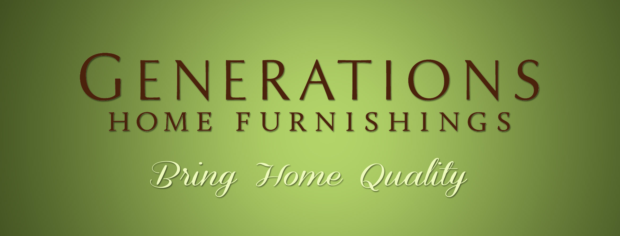 Generations Home Furnishings Bring Home Quality Furniture